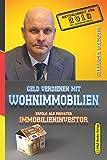 Geld verdienen mit Wohnimmobilien: Erfolg als privater Immobilieninvestor (3. Auflage...