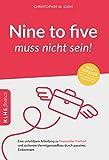 Nine-to-five muss nicht sein!: Eine unfehlbare Anleitung zu finanzieller Freiheit und...